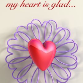 """Therefore my heart is glad…"""